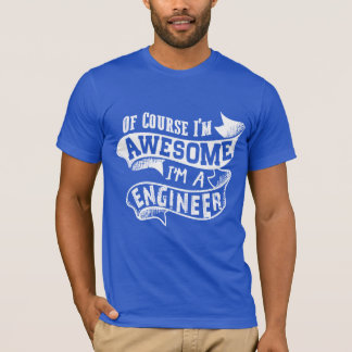 Of Course I'm Awesome I'm a Engineer T-Shirt