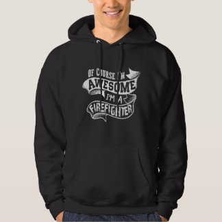 Of Course I'm Awesome I'm a Firefighter Hoodie