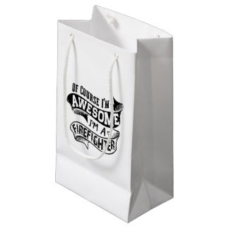 Of Course I'm Awesome I'm a Firefighter Small Gift Bag