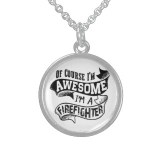 Of Course I'm Awesome I'm a Firefighter Sterling Silver Necklace