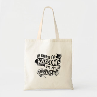 Of Course I'm Awesome I'm a Firefighter Tote Bag