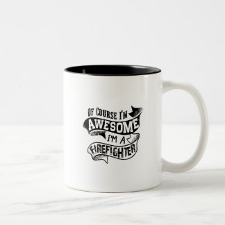 Of Course I'm Awesome I'm a Firefighter Two-Tone Coffee Mug