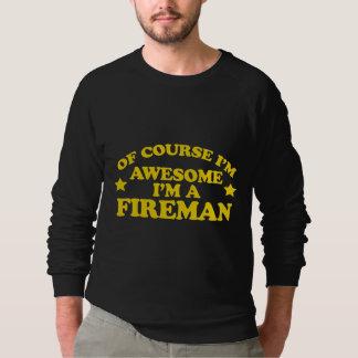 Of course I'm awesome I'm a fireman Sweatshirt