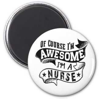 Of Course I'm Awesome I'm a Nurse Magnet