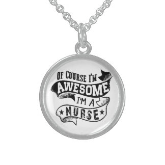 Of Course I'm Awesome I'm a Nurse Sterling Silver Necklace