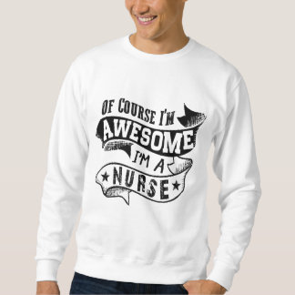 Of Course I'm Awesome I'm a Nurse Sweatshirt