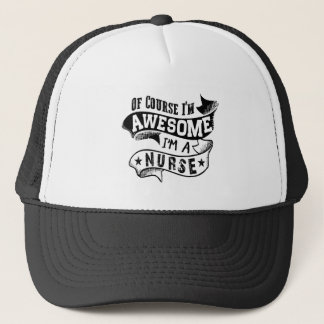 Of Course I'm Awesome I'm a Nurse Trucker Hat