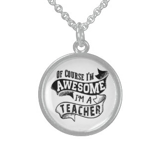 Of Course I'm Awesome I'm a Teacher Sterling Silver Necklace