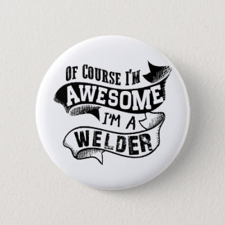 Of Course I'm Awesome I'm a Welder 6 Cm Round Badge