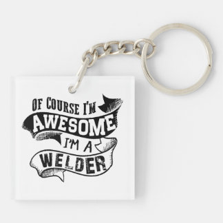 Of Course I'm Awesome I'm a Welder Key Ring