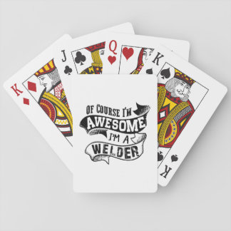 Of Course I'm Awesome I'm a Welder Playing Cards