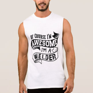 Of Course I'm Awesome I'm a Welder Sleeveless Shirt