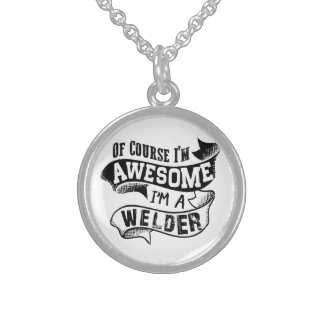 Of Course I'm Awesome I'm a Welder Sterling Silver Necklace