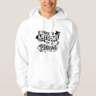 Of Course I'm Awesome I'm a Zookeeper Hoodie