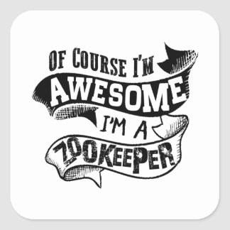 Of Course I'm Awesome I'm a Zookeeper Square Sticker