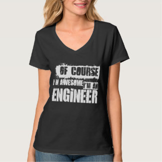 Of Course I'm Awesome I'm an Engineer T-Shirt