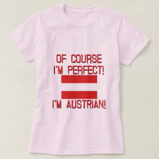 Of Course I'm Perfect, I'm Austrian! T-Shirt