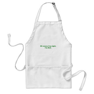Of Course Im Right Im Bob Standard Apron