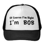 Of course I'm right. I'm Bob. Trucker Hats