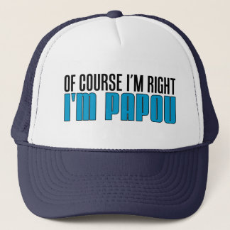 Of Course I'm Right I'm Papou Trucker Hat