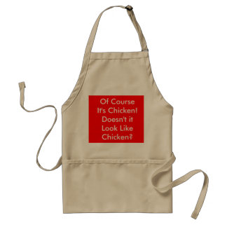 Of Course It's Chicken!Doesn't it Look Like Chi... Standard Apron