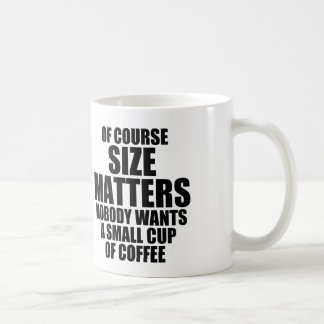 OF COURSE SIZE MATTERS COFFEE MUG