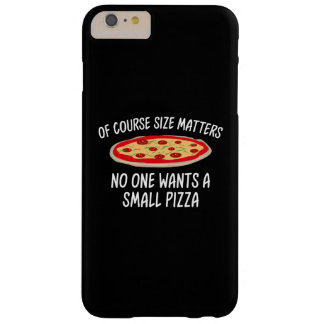 Of Course Size Matters No One Wants A Small Pizza Barely There iPhone 6 Plus Case