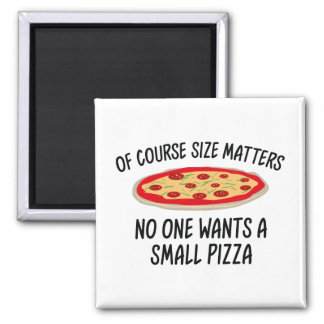 Of Course Size Matters No One Wants A Small Pizza Magnet
