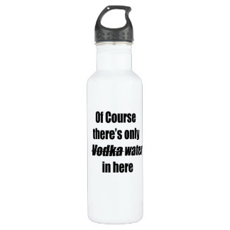Of course there's only vodka water in here bottle 710 ml water bottle