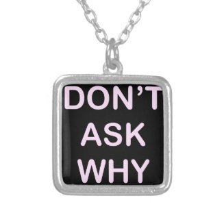 OF WHICH ASK WHY SILVER PLATED NECKLACE