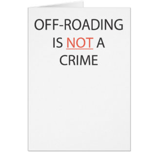 OFF-ROADING IS NOT A CRIME GREETING CARD