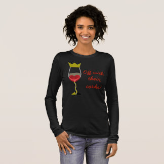 Off with their corks! long sleeve T-Shirt