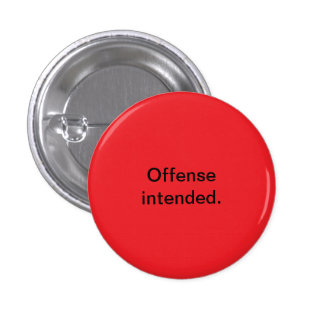offense intended button
