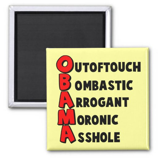 Offensive,insulting anti Obama Fridge Magnets
