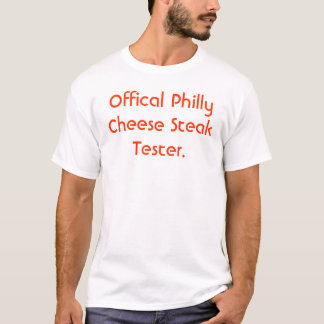 Offical Philly Cheese Steak Tester. T-Shirt