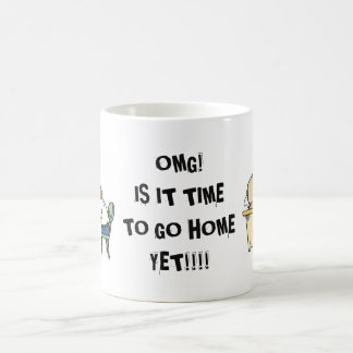 "OFFICE COFFEE MUG ""OMG! IS IT TIME TO GO HOME!"""