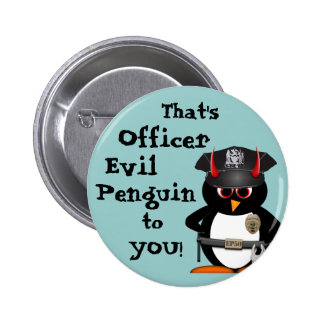 Officer Evil Penguin to you! 6 Cm Round Badge