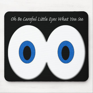 Oh Be Careful Little Eyes What You See Mouse Pad