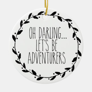 Oh Darling Let's Be Adventurers Ceramic Ornament