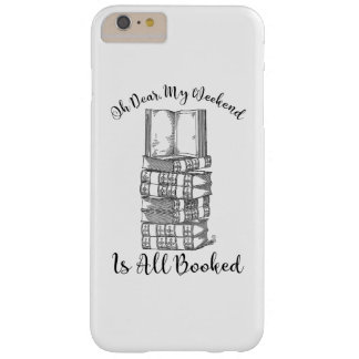 Oh Dear, My Weekend Is Booked Barely There iPhone 6 Plus Case