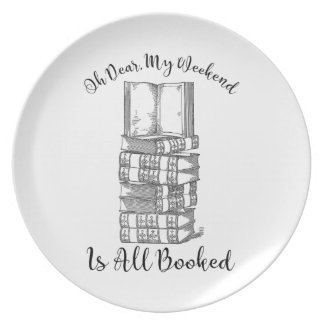 Oh Dear, My Weekend Is Booked Plate