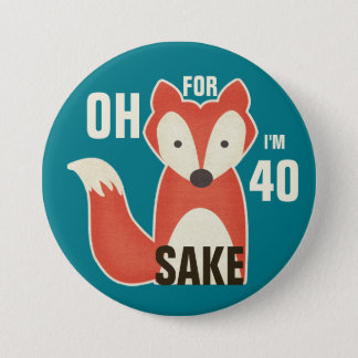 Oh, For Fox Sake I'm 40 7.5 Cm Round Badge