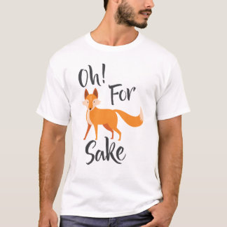 oh for fox sake T Shirt
