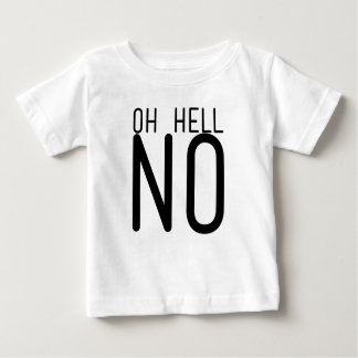 Oh Hell No Baby T-Shirt