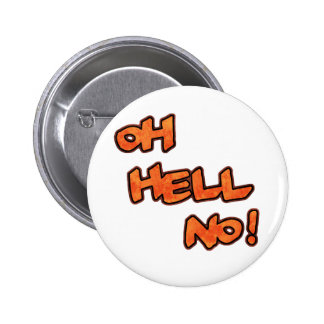 Oh Hell No!...Button 6 Cm Round Badge