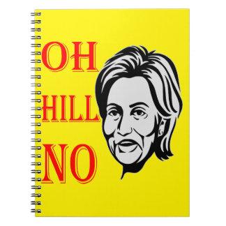 Oh Hill No Hillary Clinton Spiral Notebook