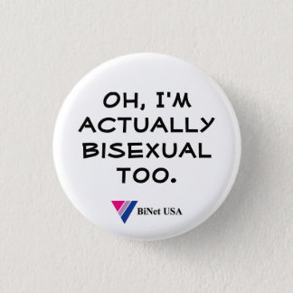 Oh, I'm actually bisexual too. 3 Cm Round Badge