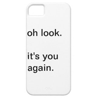 oh look. it's you again. case for the iPhone 5