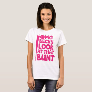 Oh my god becky look at that bunt T-Shirt