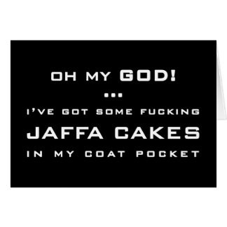 OH MY GOD! ... I'VE GOT SOME ******** JAFFA CAKES GREETING CARD